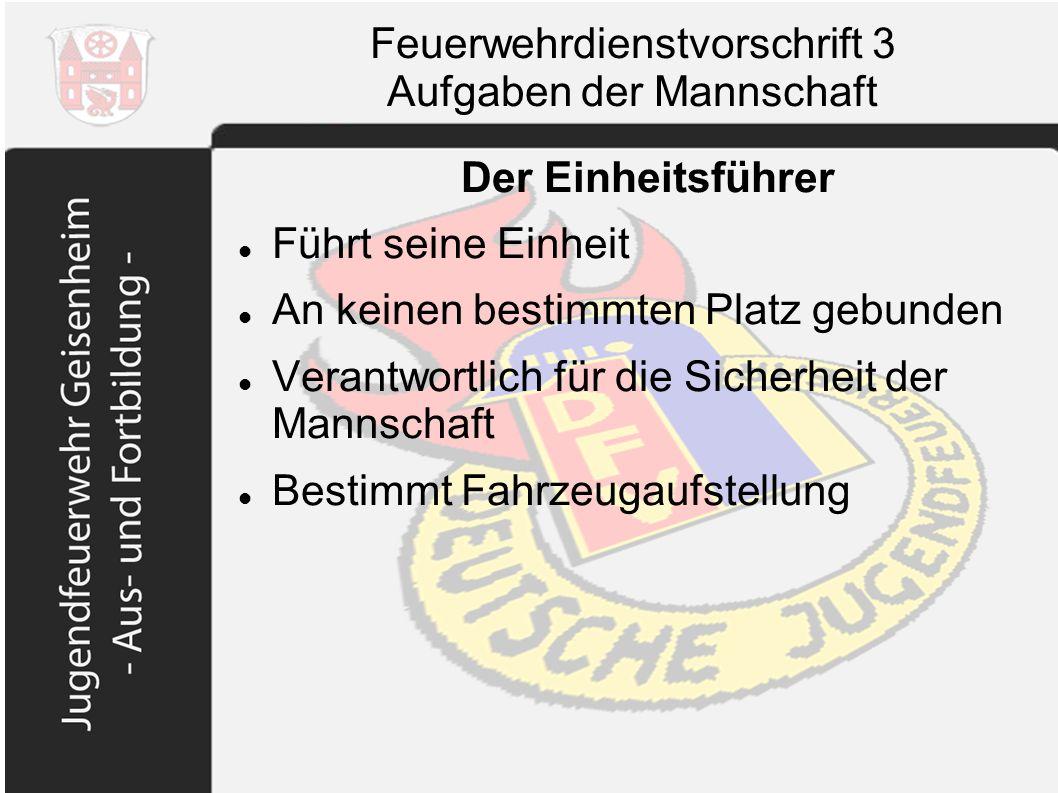 Feuerwehrdienstvorschrift 3 Aufgaben der Mannschaft Der Einheitsführer Führt seine Einheit An keinen bestimmten Platz gebunden Verantwortlich für die