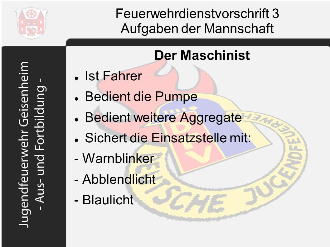 Feuerwehrdienstvorschrift 3 Aufgaben der Mannschaft Der Maschinist Ist Fahrer Bedient die Pumpe Bedient weitere Aggregate Sichert die Einsatzstelle mi