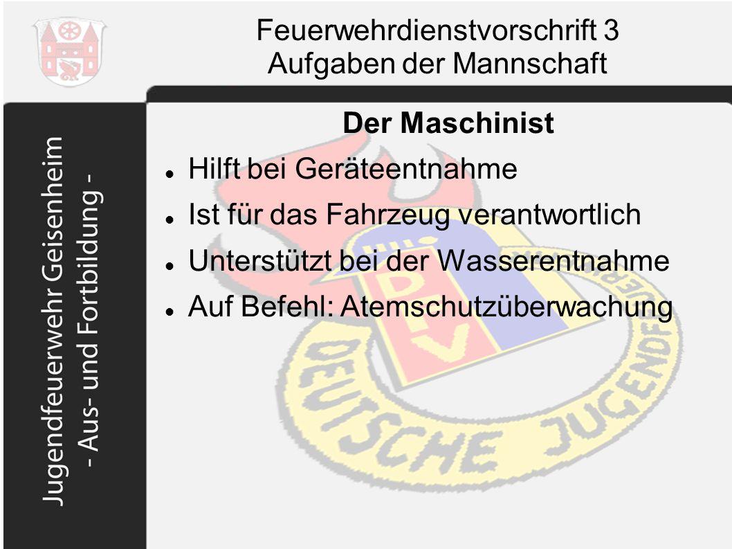 Feuerwehrdienstvorschrift 3 Aufgaben der Mannschaft Der Maschinist Hilft bei Geräteentnahme Ist für das Fahrzeug verantwortlich Unterstützt bei der Wa