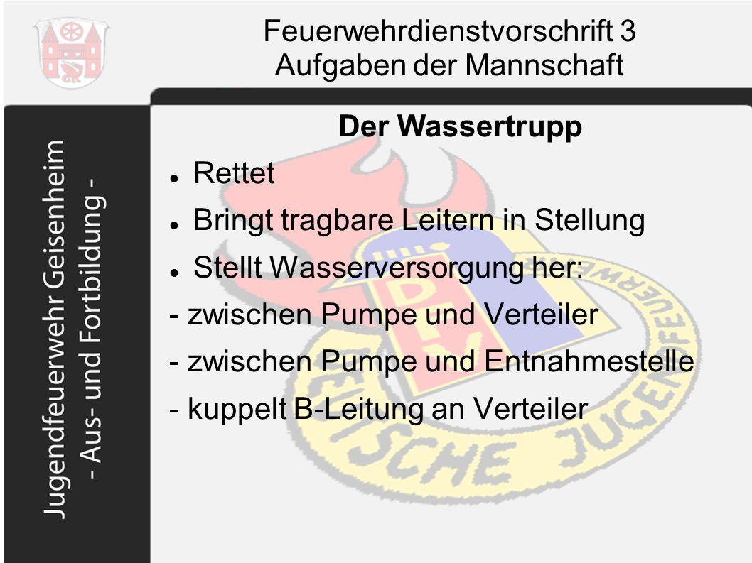 Feuerwehrdienstvorschrift 3 Aufgaben der Mannschaft Der Wassertrupp Rettet Bringt tragbare Leitern in Stellung Stellt Wasserversorgung her: - zwischen