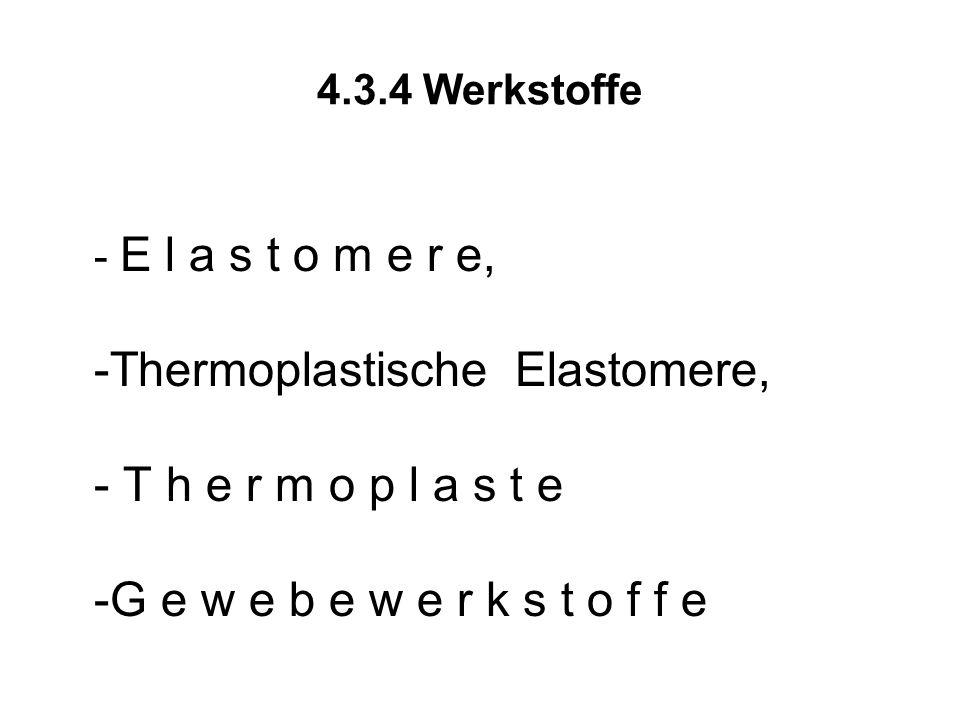4.3.4 Werkstoffe - E l a s t o m e r e, -Thermoplastische Elastomere, - T h e r m o p l a s t e -G e w e b e w e r k s t o f f e