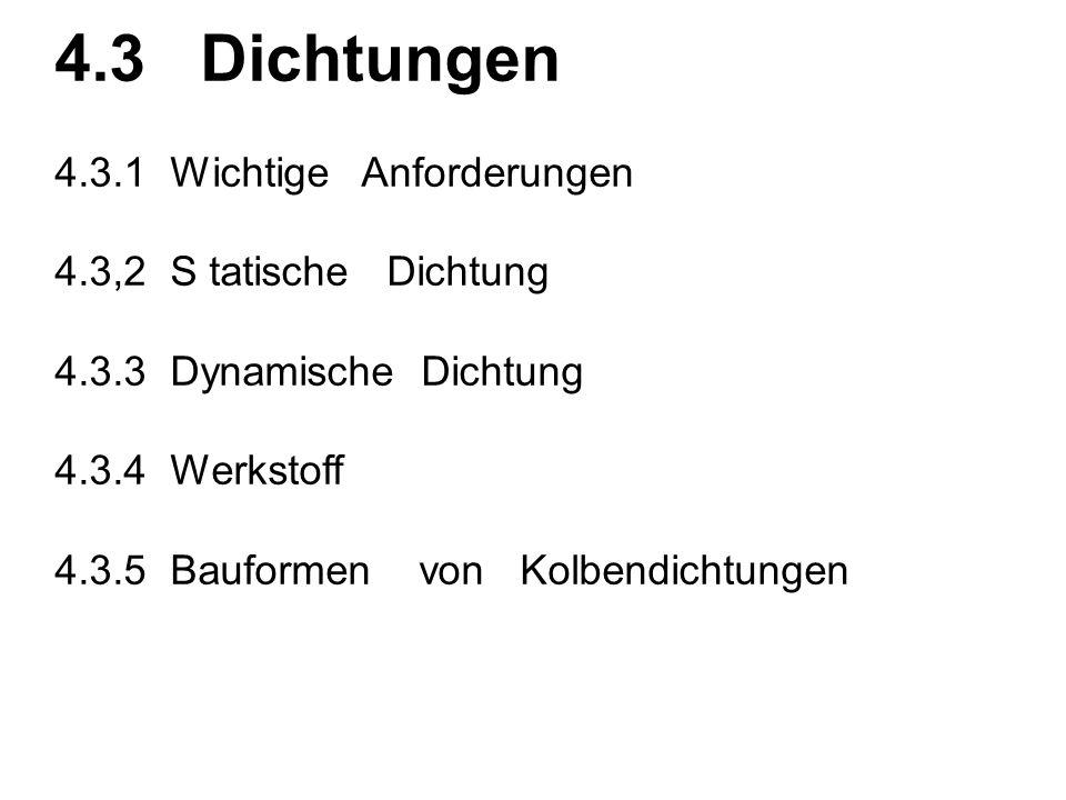4.3 Dichtungen 4.3.1 Wichtige Anforderungen 4.3,2 S tatische Dichtung 4.3.3 Dynamische Dichtung 4.3.4 Werkstoff 4.3.5 Bauformen von Kolbendichtungen