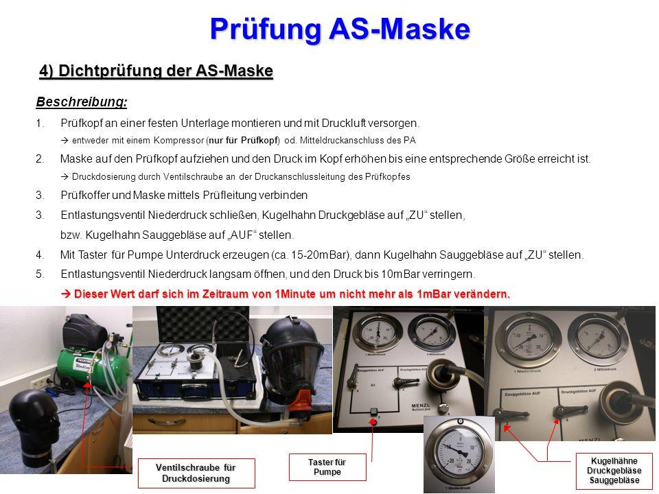 Prüfung AS-Maske 4) Dichtprüfung der AS-Maske Beschreibung: 1.Prüfkopf an einer festen Unterlage montieren und mit Druckluft versorgen.