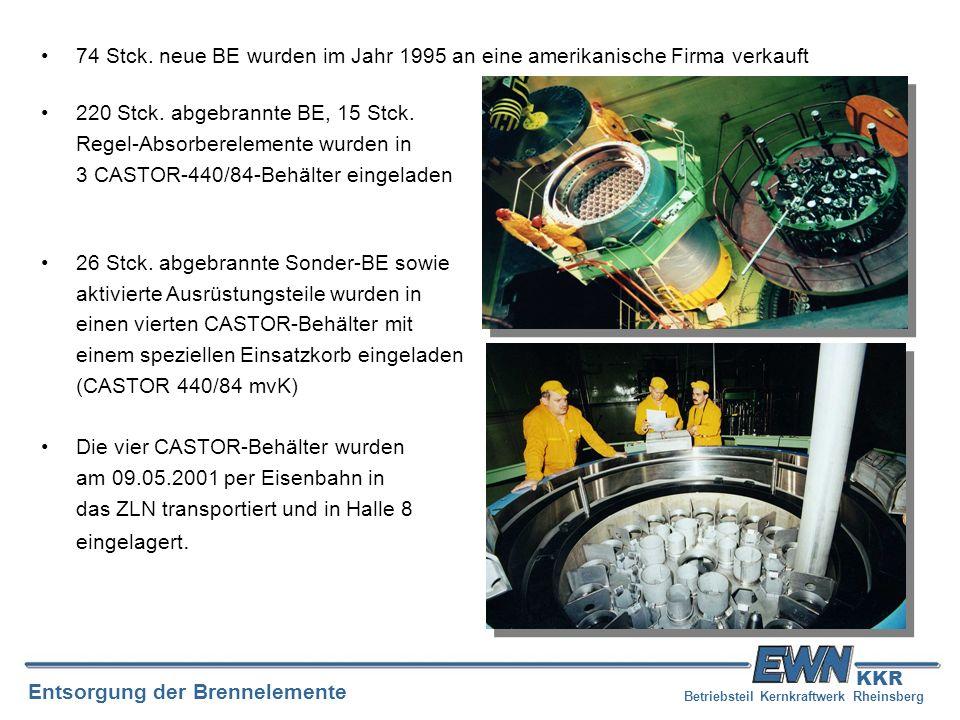 Betriebsteil Kernkraftwerk Rheinsberg Entsorgung der Brennelemente KKR 74 Stck. neue BE wurden im Jahr 1995 an eine amerikanische Firma verkauft 220 S
