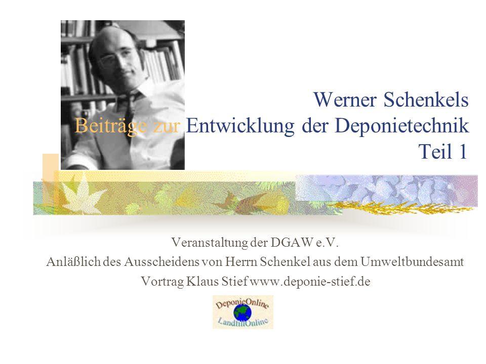 Werner Schenkels Beiträge zur Entwicklung der Deponietechnik Teil 1 Veranstaltung der DGAW e.V. Anläßlich des Ausscheidens von Herrn Schenkel aus dem
