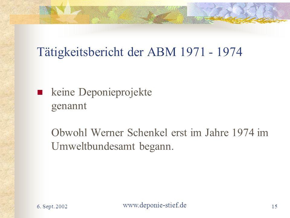 6. Sept. 2002 www.deponie-stief.de 15 Tätigkeitsbericht der ABM 1971 - 1974 keine Deponieprojekte genannt Obwohl Werner Schenkel erst im Jahre 1974 im