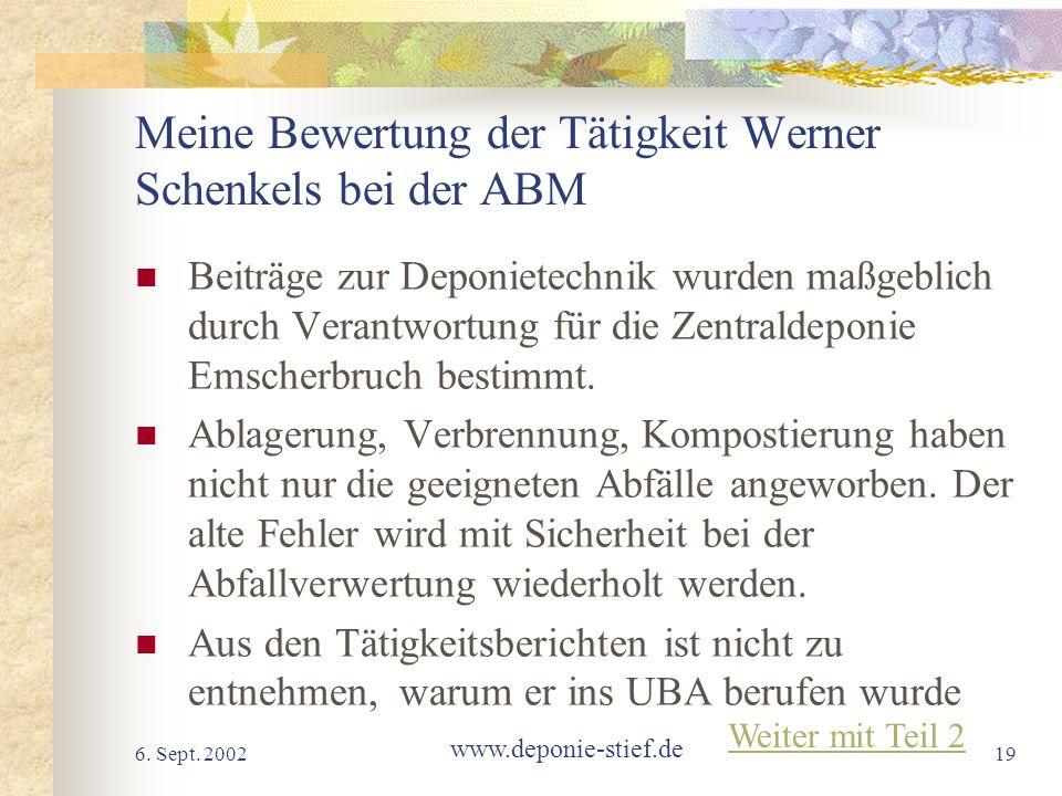 6. Sept. 2002 www.deponie-stief.de 19 Meine Bewertung der Tätigkeit Werner Schenkels bei der ABM Beiträge zur Deponietechnik wurden maßgeblich durch V