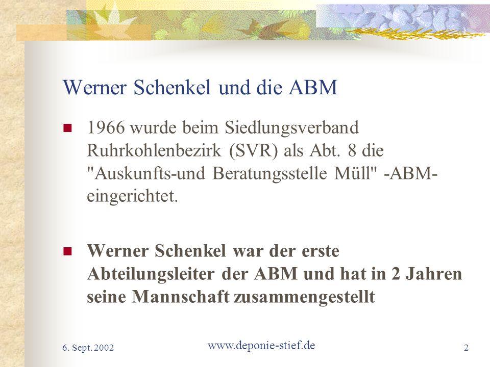6. Sept. 2002 www.deponie-stief.de 2 Werner Schenkel und die ABM 1966 wurde beim Siedlungsverband Ruhrkohlenbezirk (SVR) als Abt. 8 die