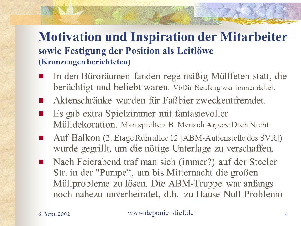 6. Sept. 2002 www.deponie-stief.de 4 Motivation und Inspiration der Mitarbeiter sowie Festigung der Position als Leitlöwe (Kronzeugen berichteten) In