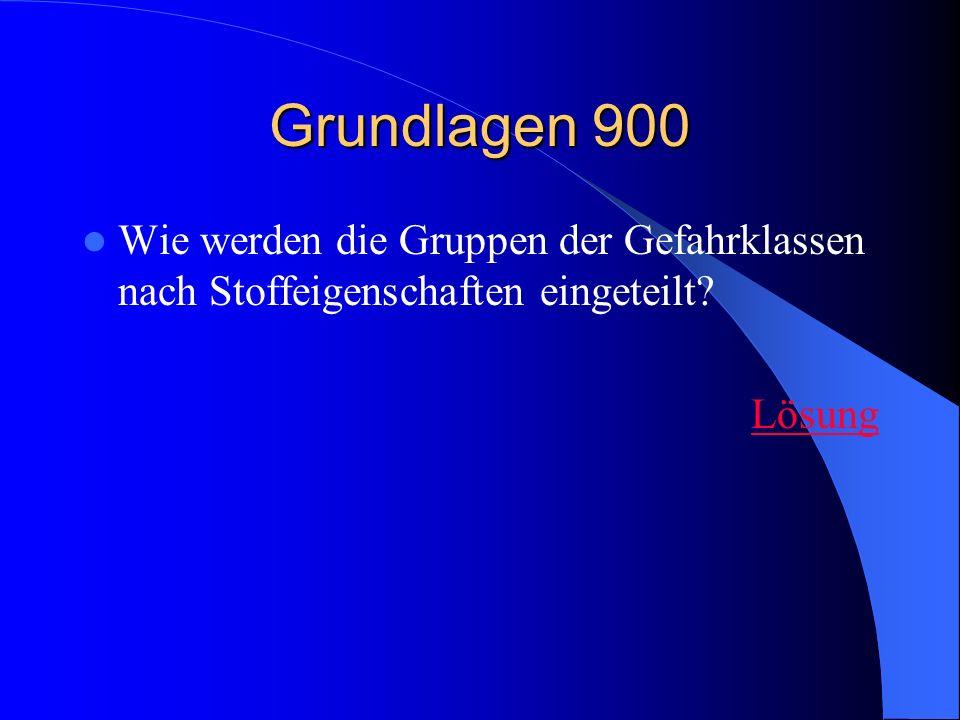 Grundlagen 900 Wie werden die Gruppen der Gefahrklassen nach Stoffeigenschaften eingeteilt? Lösung