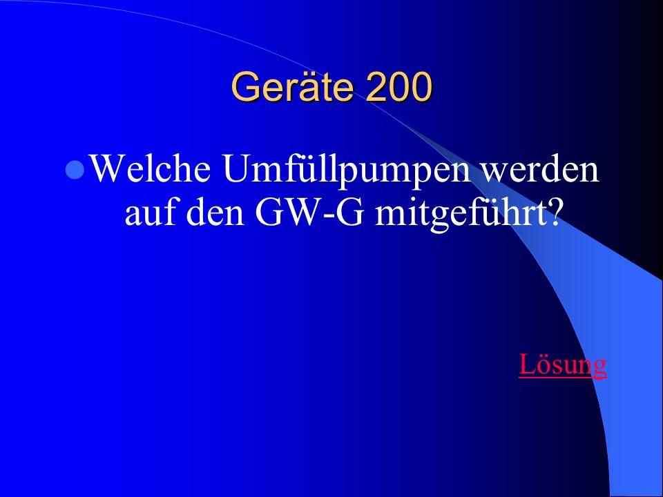 Geräte 200 Welche Umfüllpumpen werden auf den GW-G mitgeführt? Lösung