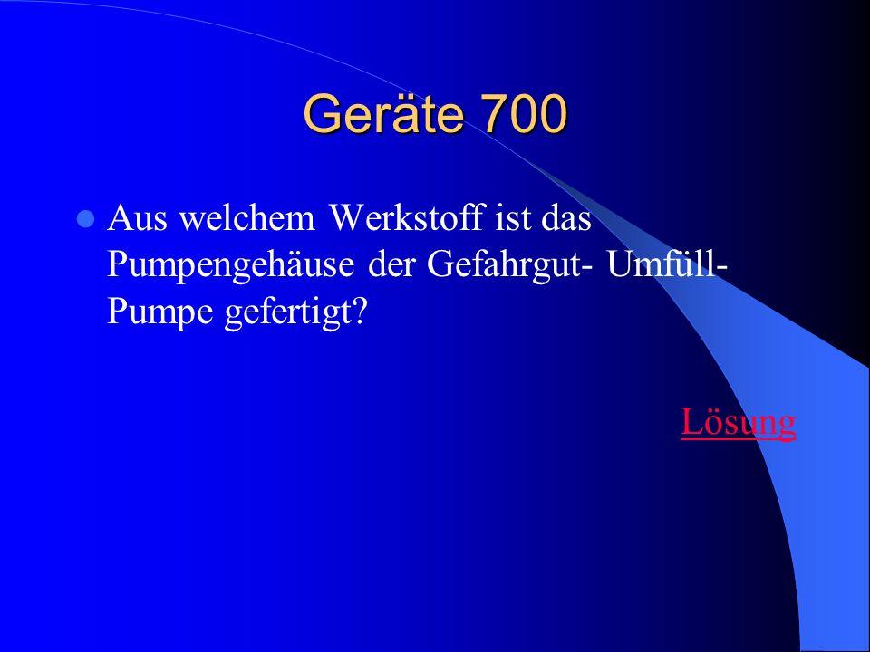 Geräte 700 Aus welchem Werkstoff ist das Pumpengehäuse der Gefahrgut- Umfüll- Pumpe gefertigt? Lösung