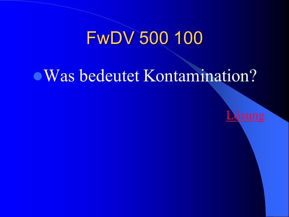 FwDV 500 100 Was bedeutet Kontamination? Lösung