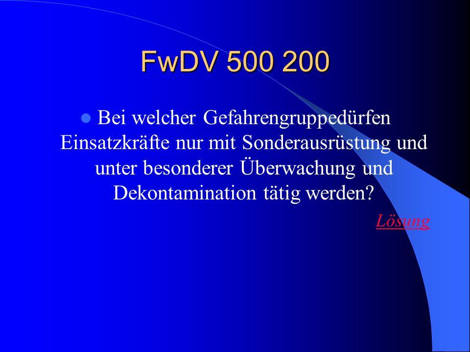 FwDV 500 200 Bei welcher Gefahrengruppedürfen Einsatzkräfte nur mit Sonderausrüstung und unter besonderer Überwachung und Dekontamination tätig werden