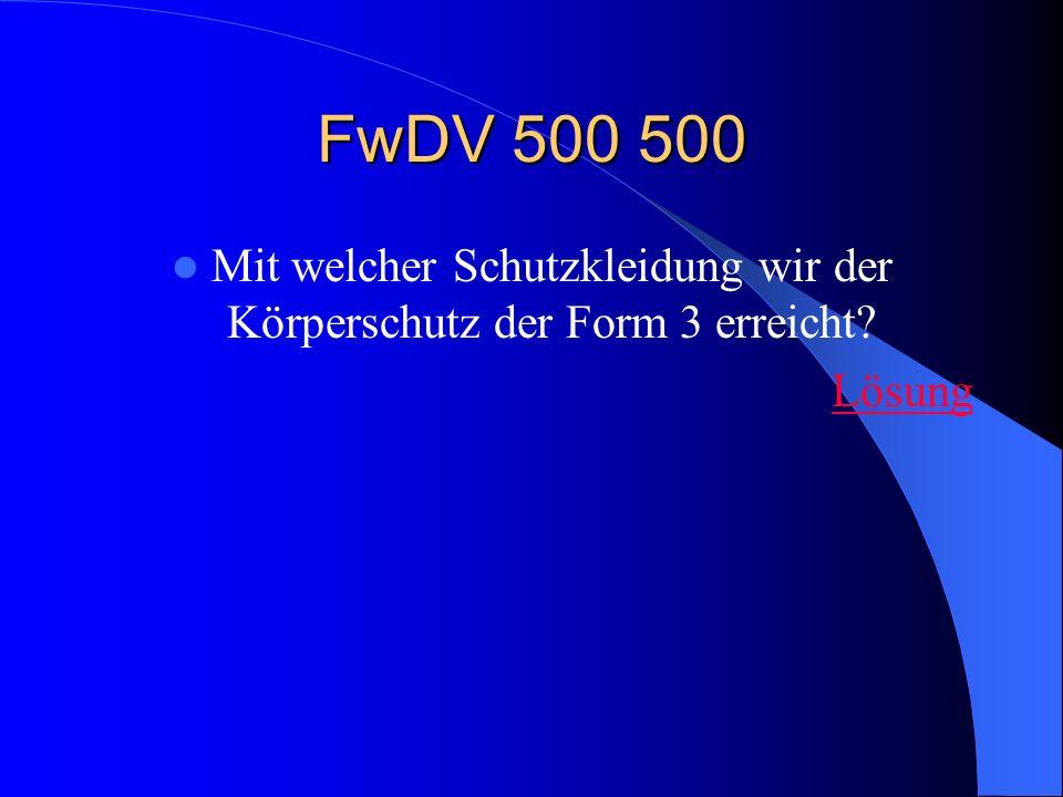 FwDV 500 500 Mit welcher Schutzkleidung wir der Körperschutz der Form 3 erreicht? Lösung