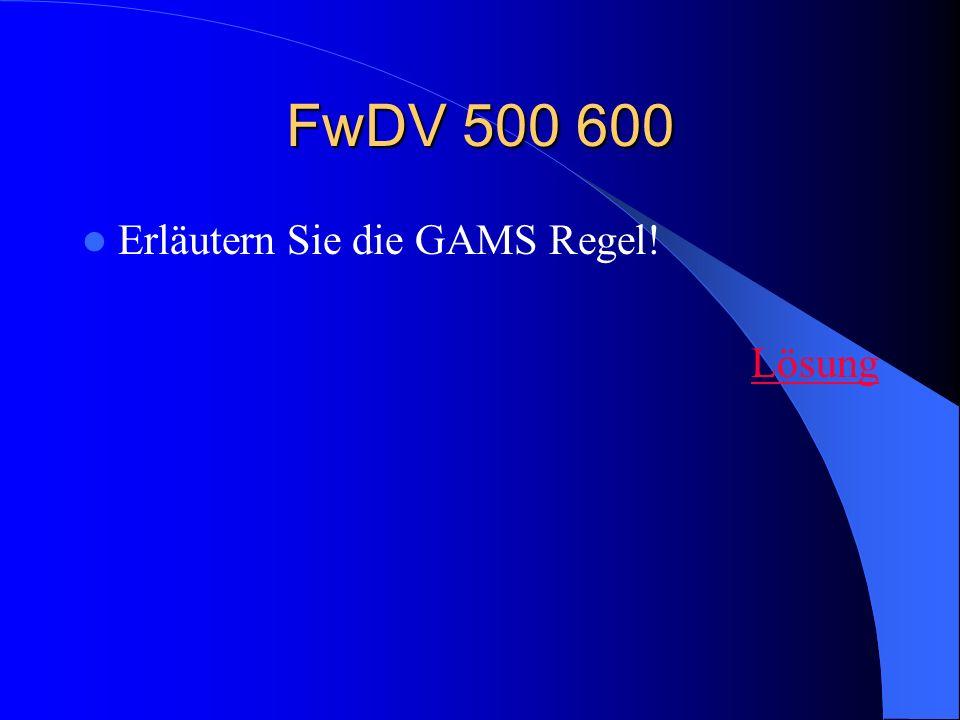 FwDV 500 600 Erläutern Sie die GAMS Regel! Lösung