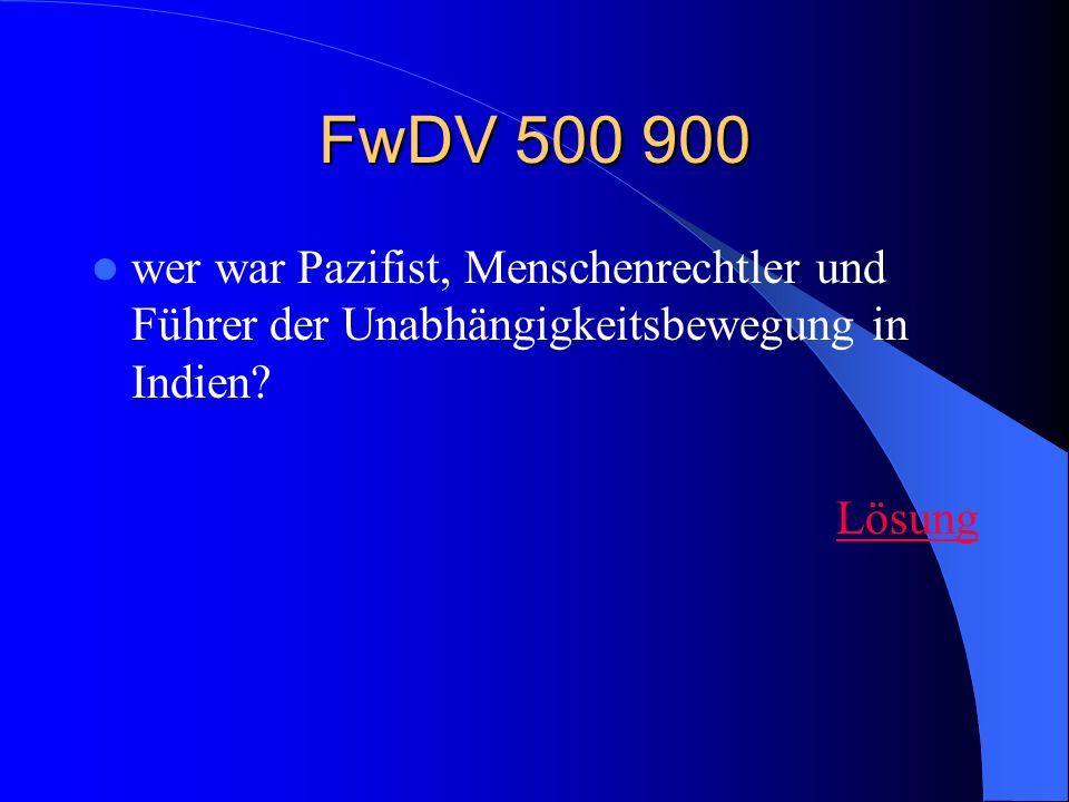 FwDV 500 900 wer war Pazifist, Menschenrechtler und Führer der Unabhängigkeitsbewegung in Indien? Lösung
