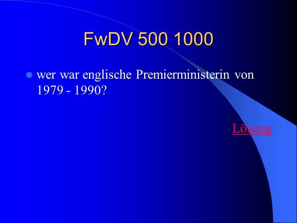 FwDV 500 1000 wer war englische Premierministerin von 1979 - 1990? Lösung