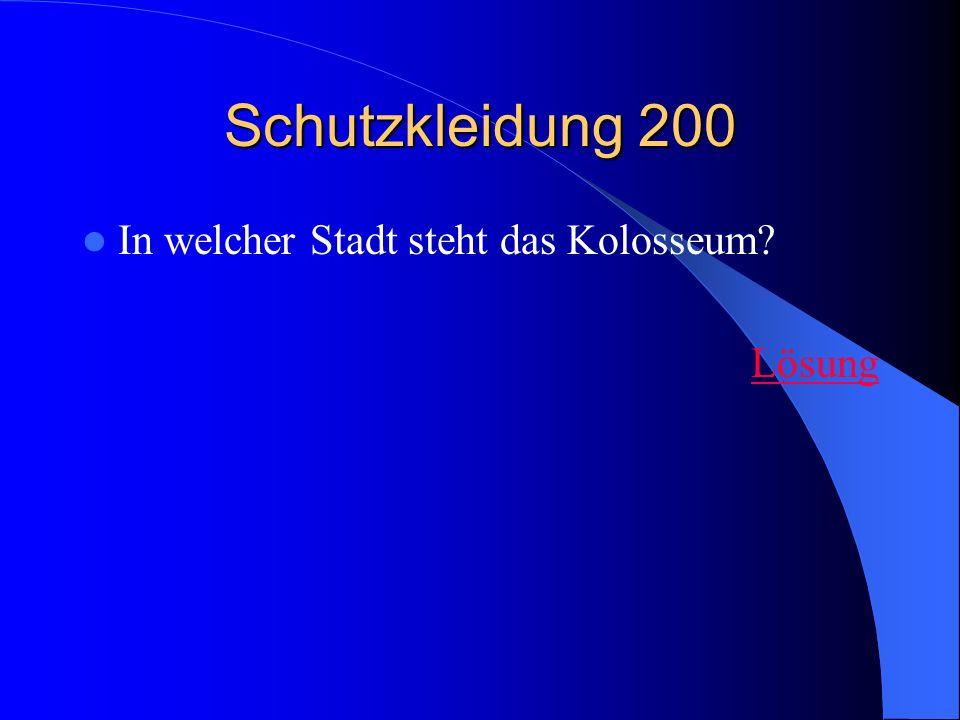 Schutzkleidung 200 In welcher Stadt steht das Kolosseum? Lösung