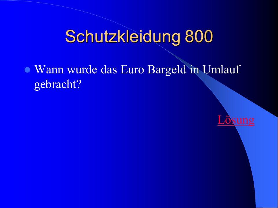 Schutzkleidung 800 Wann wurde das Euro Bargeld in Umlauf gebracht? Lösung