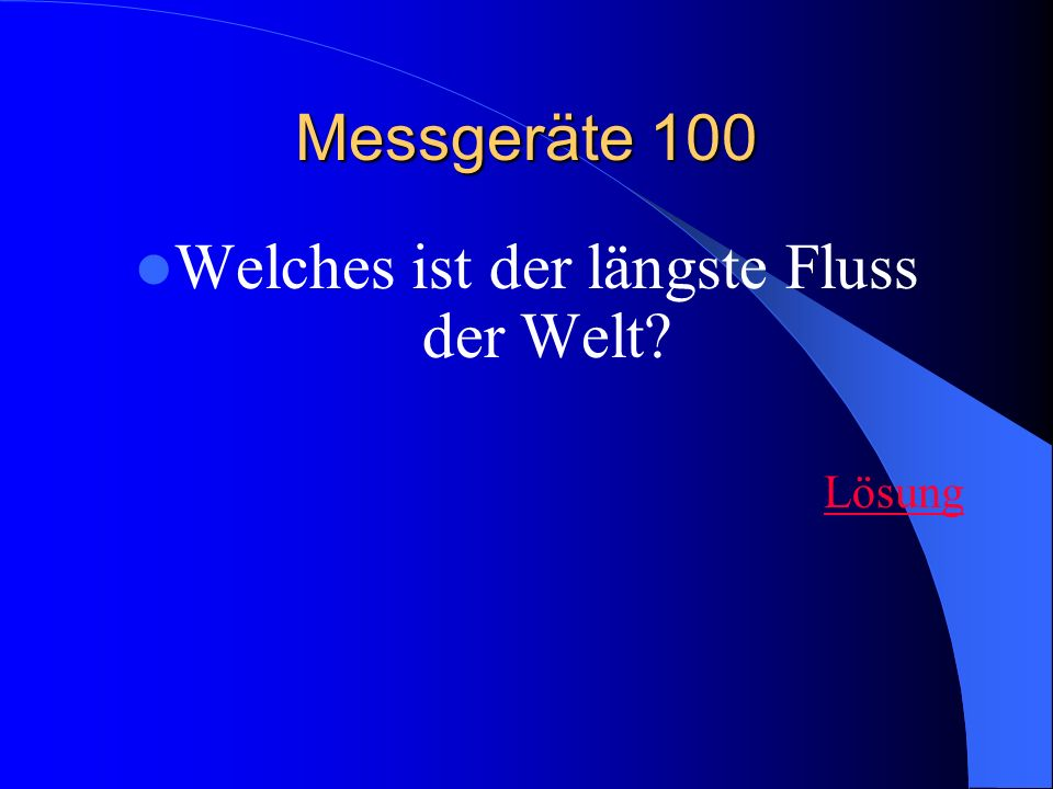 Messgeräte 100 Welches ist der längste Fluss der Welt? Lösung