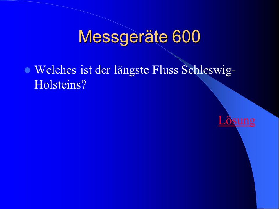 Messgeräte 600 Welches ist der längste Fluss Schleswig- Holsteins? Lösung