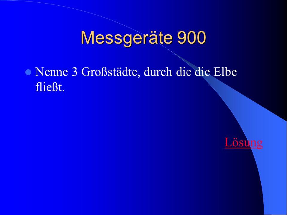 Messgeräte 900 Nenne 3 Großstädte, durch die die Elbe fließt. Lösung