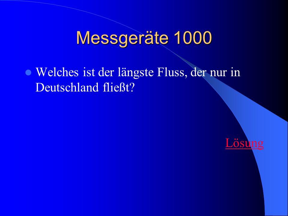 Messgeräte 1000 Welches ist der längste Fluss, der nur in Deutschland fließt? Lösung