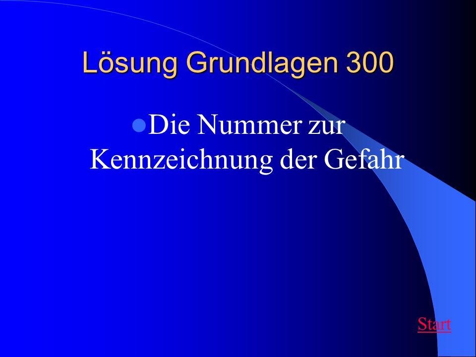 Lösung Grundlagen 300 Die Nummer zur Kennzeichnung der Gefahr Start