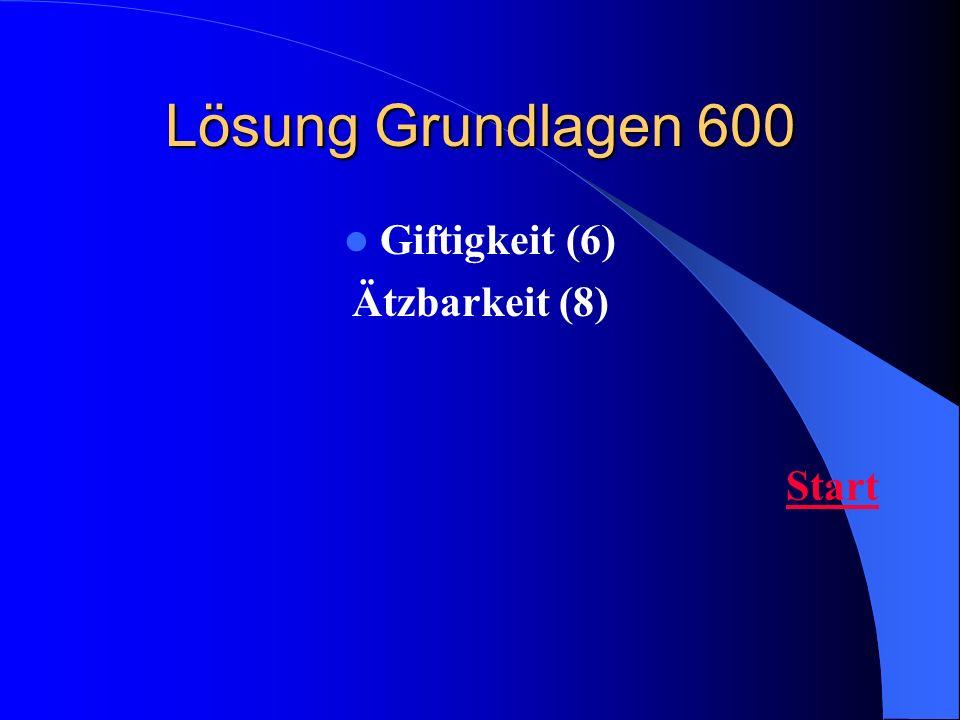 Lösung Grundlagen 600 Giftigkeit (6) Ätzbarkeit (8) Start