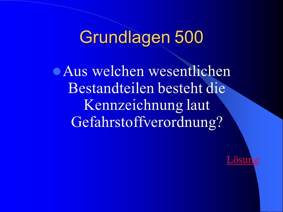 Grundlagen 500 Aus welchen wesentlichen Bestandteilen besteht die Kennzeichnung laut Gefahrstoffverordnung? Lösung