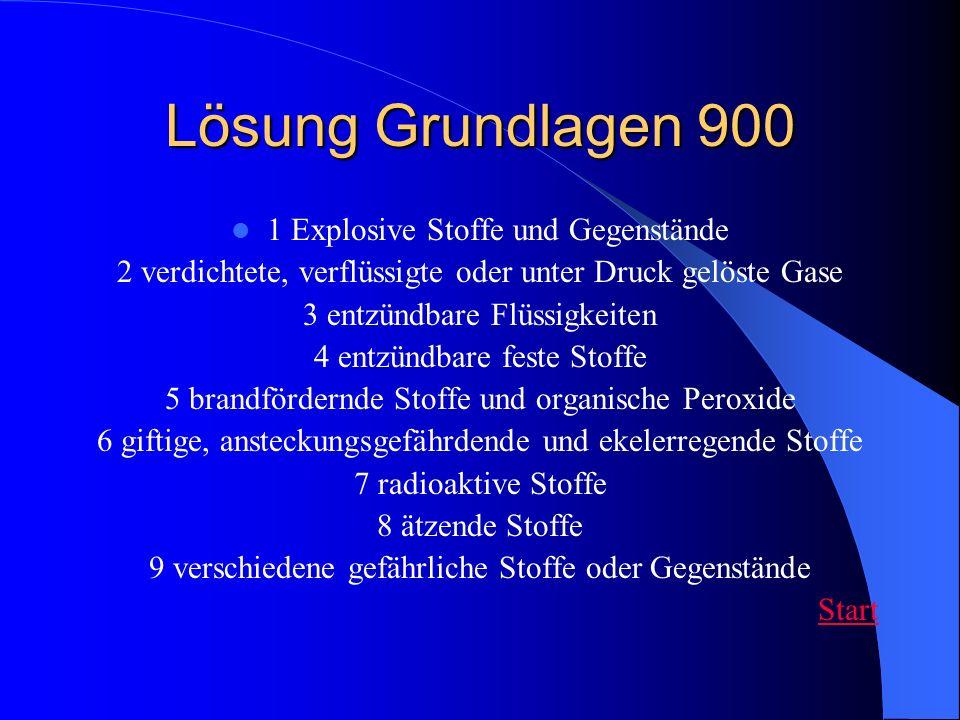 Lösung Grundlagen 900 1 Explosive Stoffe und Gegenstände 2 verdichtete, verflüssigte oder unter Druck gelöste Gase 3 entzündbare Flüssigkeiten 4 entzü