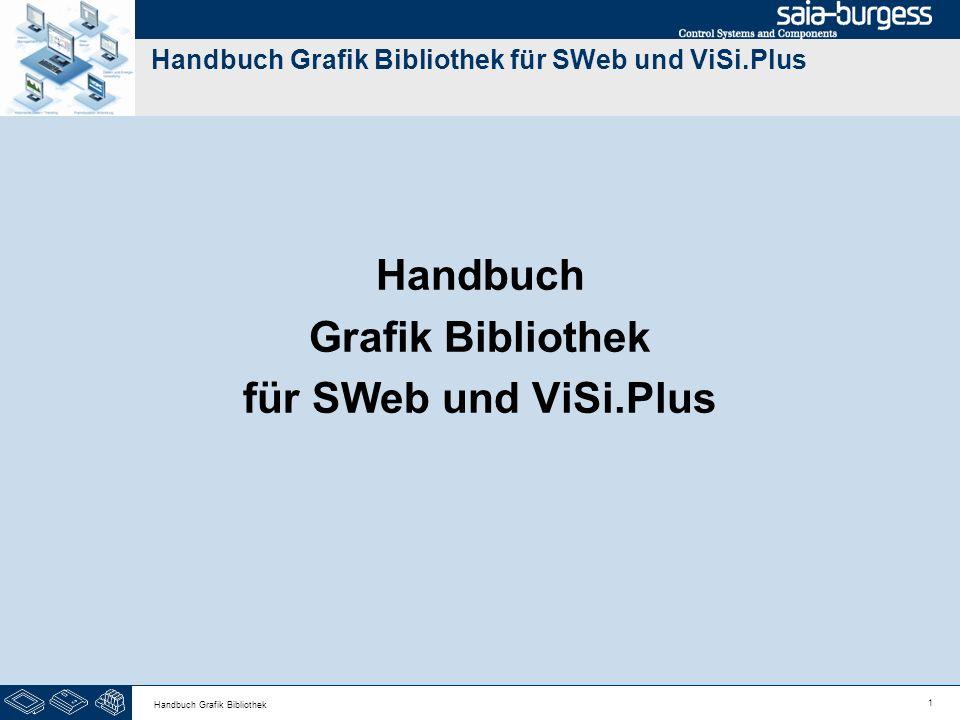 62 Handbuch Grafik Bibliothek BezeichnungGrafikDateiS B x H M B x H L B x H PumpenwarmwasserGE0105_x 150351754021550 SanitärGE0106_x 150351754021550 EinstellungenGE0107_x 150351754021550 HomeGE0108_x 150351754021550 LichtGE0109_x 150351754021550 Handbuch Grafik Bibliothek für SWeb und ViSi.Plus Navigationselemente