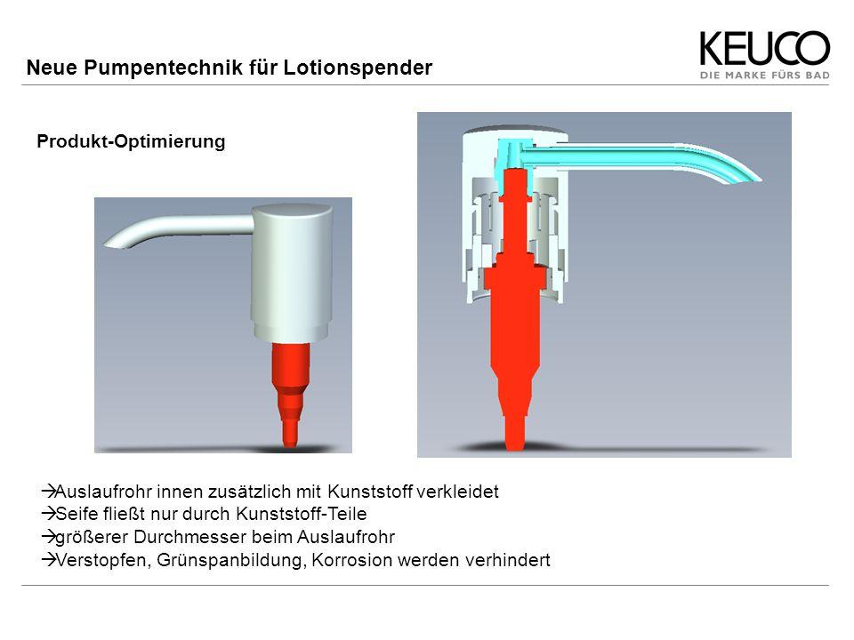 Produkt-Optimierung Neue Pumpentechnik für Lotionspender Auslaufrohr innen zusätzlich mit Kunststoff verkleidet Seife fließt nur durch Kunststoff-Teil
