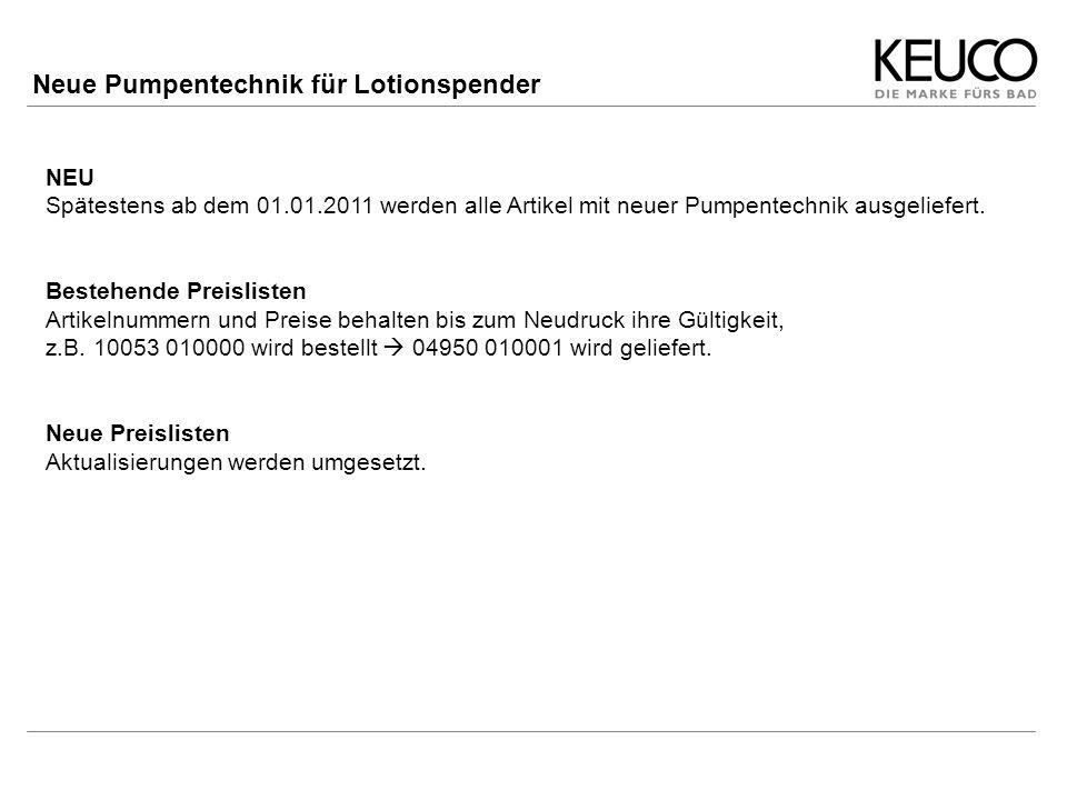 NEU Spätestens ab dem 01.01.2011 werden alle Artikel mit neuer Pumpentechnik ausgeliefert. Bestehende Preislisten Artikelnummern und Preise behalten b