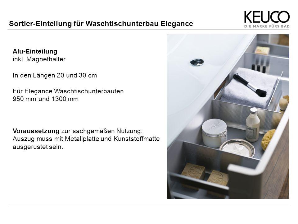 Ausrüsten der Waschtischunterbauten Ab November 2010: Auszüge werden als Standard bereits werkseitig mit Metallplatte und Kunststoffmatte ausgestattet sein.