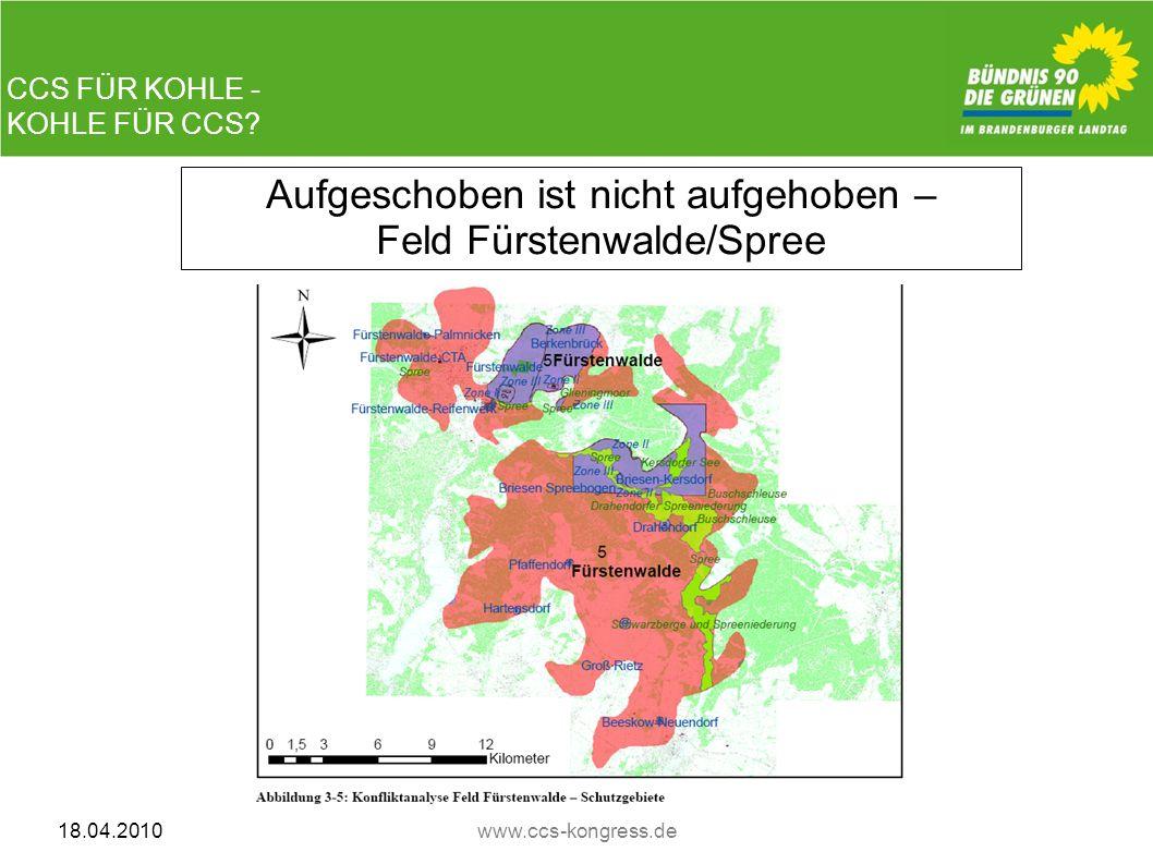 CCS FÜR KOHLE - KOHLE FÜR CCS? 18.04.2010www.ccs-kongress.de Aufgeschoben ist nicht aufgehoben – Feld Fürstenwalde/Spree