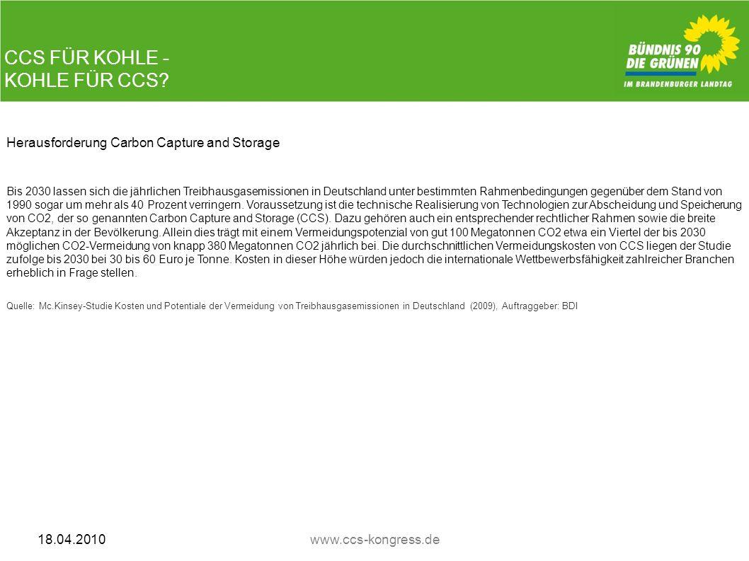 CCS FÜR KOHLE - KOHLE FÜR CCS? 18.04.2010www.ccs-kongress.de Herausforderung Carbon Capture and Storage Bis 2030 lassen sich die jährlichen Treibhausg