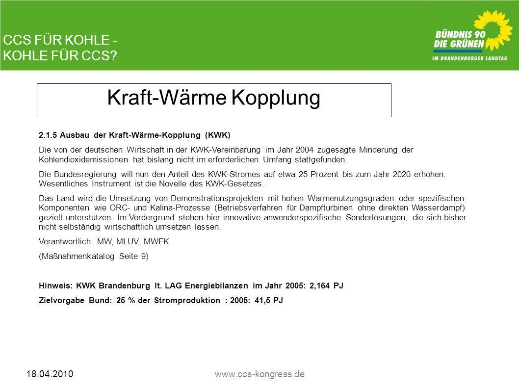 CCS FÜR KOHLE - KOHLE FÜR CCS? 18.04.2010www.ccs-kongress.de Kraft-Wärme Kopplung 2.1.5 Ausbau der Kraft-Wärme-Kopplung (KWK) Die von der deutschen Wi