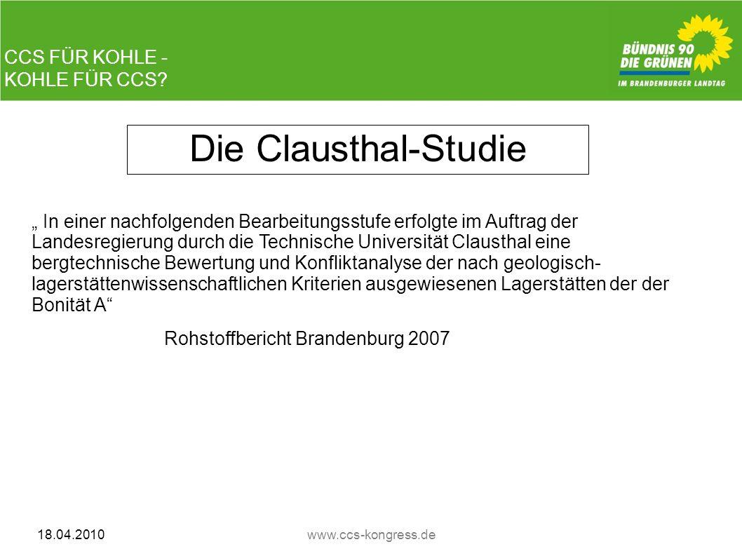 CCS FÜR KOHLE - KOHLE FÜR CCS? 18.04.2010www.ccs-kongress.de Die Clausthal-Studie In einer nachfolgenden Bearbeitungsstufe erfolgte im Auftrag der Lan
