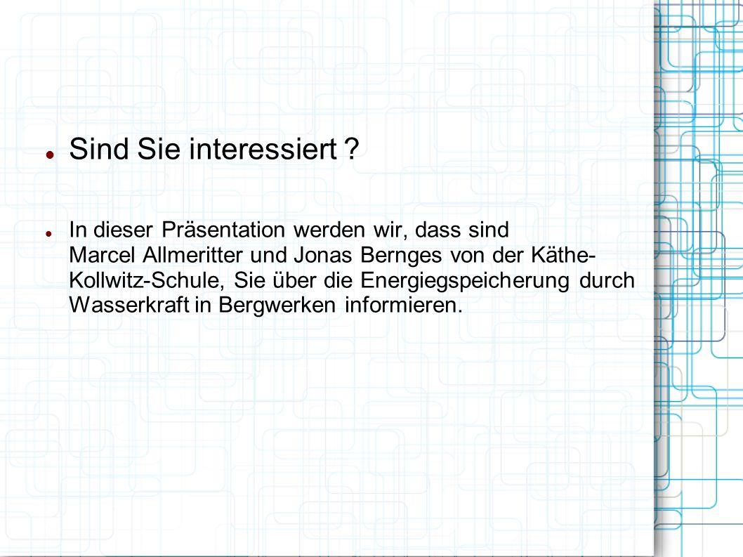 Sind Sie interessiert ? In dieser Präsentation werden wir, dass sind Marcel Allmeritter und Jonas Bernges von der Käthe- Kollwitz-Schule, Sie über die