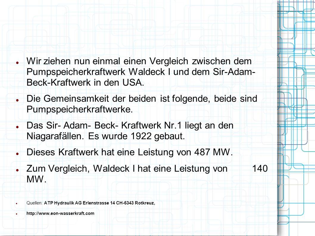 Wir ziehen nun einmal einen Vergleich zwischen dem Pumpspeicherkraftwerk Waldeck I und dem Sir-Adam- Beck-Kraftwerk in den USA. Die Gemeinsamkeit der
