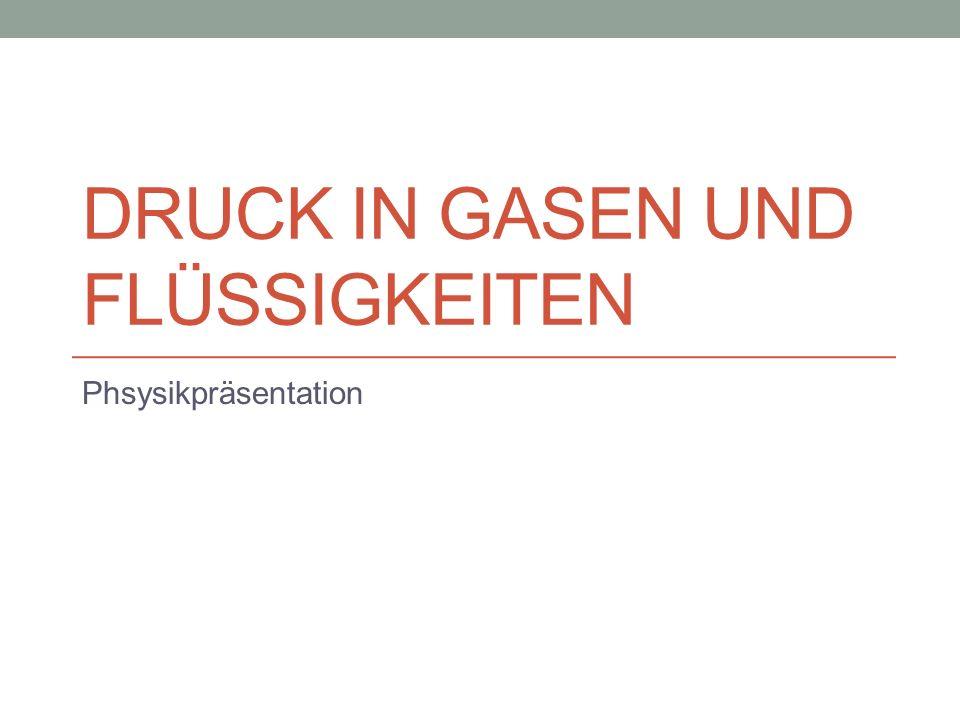 DRUCK IN GASEN UND FLÜSSIGKEITEN Phsysikpräsentation