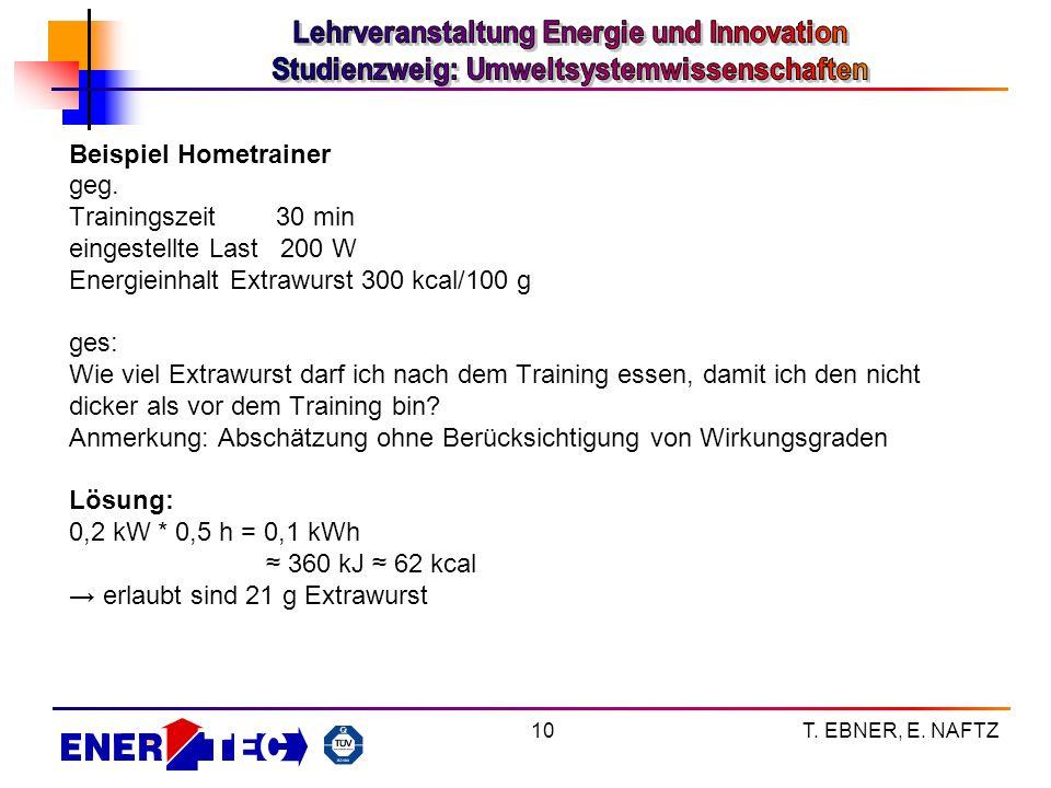 T. EBNER, E. NAFTZ10 Beispiel Hometrainer geg. Trainingszeit 30 min eingestellte Last 200 W Energieinhalt Extrawurst 300 kcal/100 g ges: Wie viel Extr