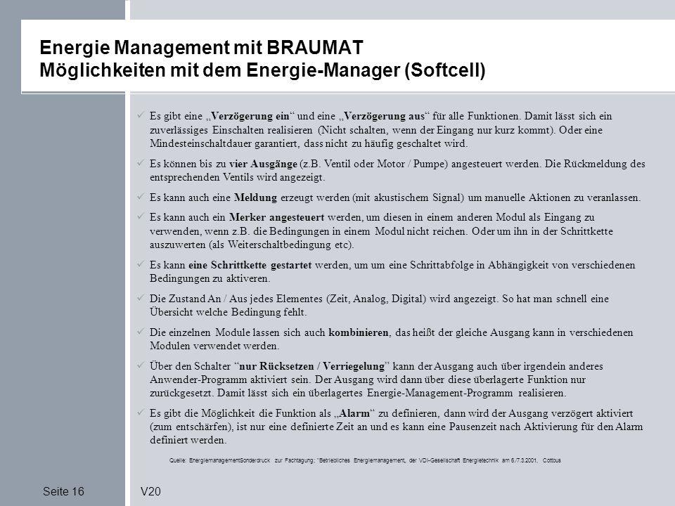 Seite 16V20 Energie Management mit BRAUMAT Möglichkeiten mit dem Energie-Manager (Softcell) Quelle: EnergiemanagementSonderdruck zur Fachtagung; Betriebliches Energiemanagement der VDI-Gesellschaft Energietechnik am 6./7.3.2001, Cottbus Es gibt eine Verzögerung ein und eine Verzögerung aus für alle Funktionen.