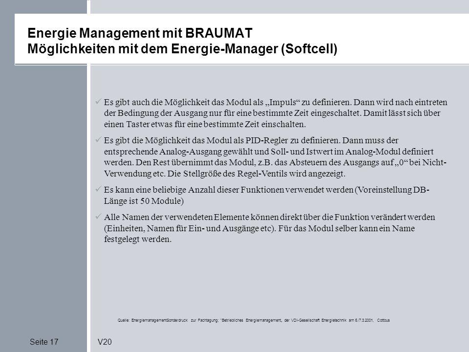 Seite 17V20 Energie Management mit BRAUMAT Möglichkeiten mit dem Energie-Manager (Softcell) Quelle: EnergiemanagementSonderdruck zur Fachtagung; Betriebliches Energiemanagement der VDI-Gesellschaft Energietechnik am 6./7.3.2001, Cottbus Es gibt auch die Möglichkeit das Modul als Impuls zu definieren.