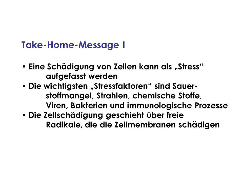 Take-Home-Message I Eine Schädigung von Zellen kann als Stress aufgefasst werden Die wichtigsten Stressfaktoren sind Sauer- stoffmangel, Strahlen, che