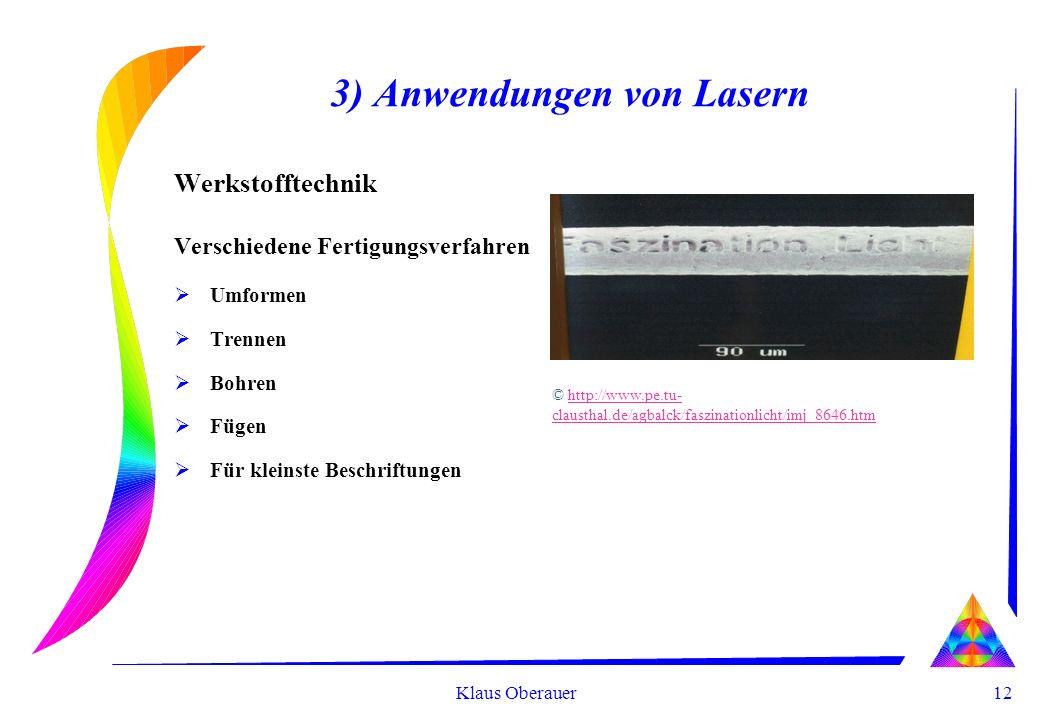 12 Klaus Oberauer 3) Anwendungen von Lasern Werkstofftechnik Verschiedene Fertigungsverfahren Umformen Trennen Bohren Fügen Für kleinste Beschriftunge