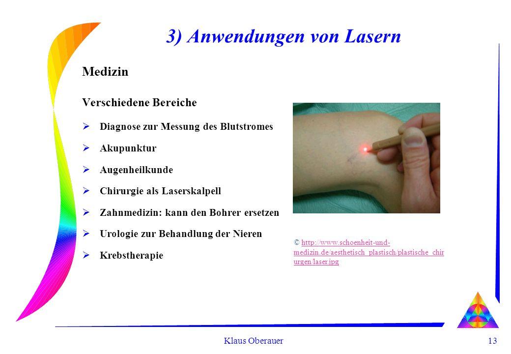 13 Klaus Oberauer 3) Anwendungen von Lasern Medizin Verschiedene Bereiche Diagnose zur Messung des Blutstromes Akupunktur Augenheilkunde Chirurgie als