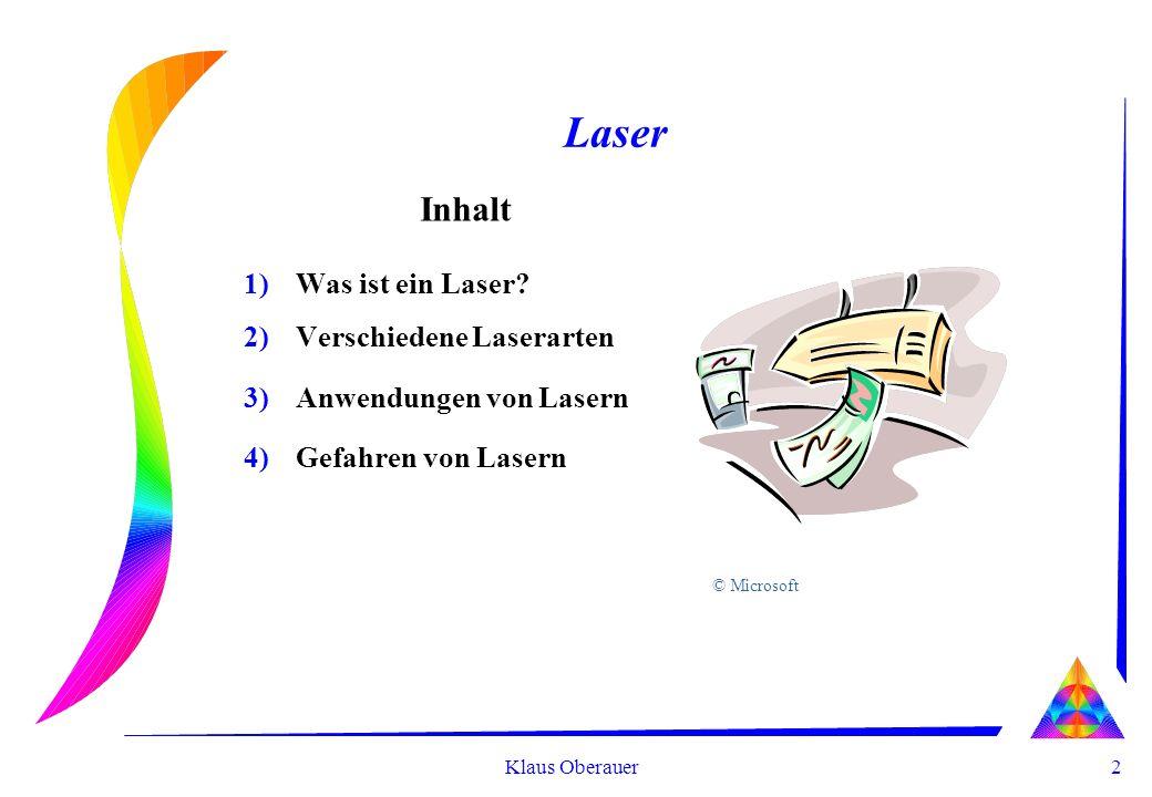 2 Klaus Oberauer Laser 1)Was ist ein Laser? 2)Verschiedene Laserarten 3)Anwendungen von Lasern 4)Gefahren von Lasern Inhalt © Microsoft